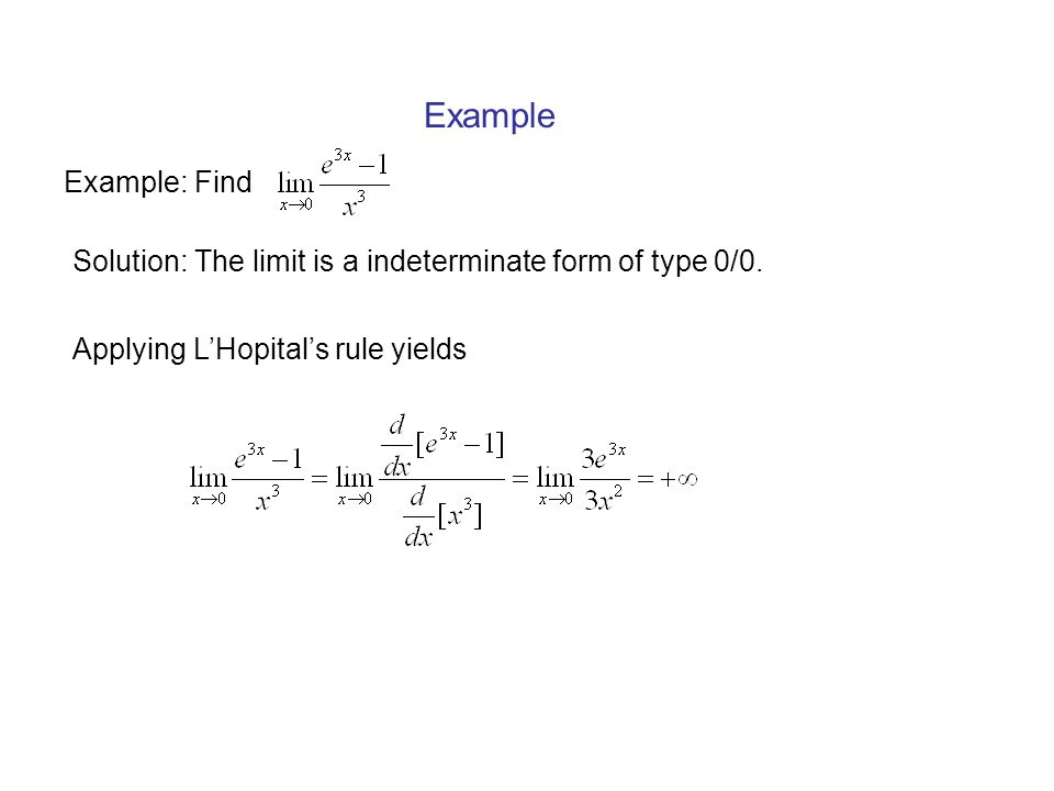 Example Example: Find. Solution: The limit is a indeterminate form of type 0/0.