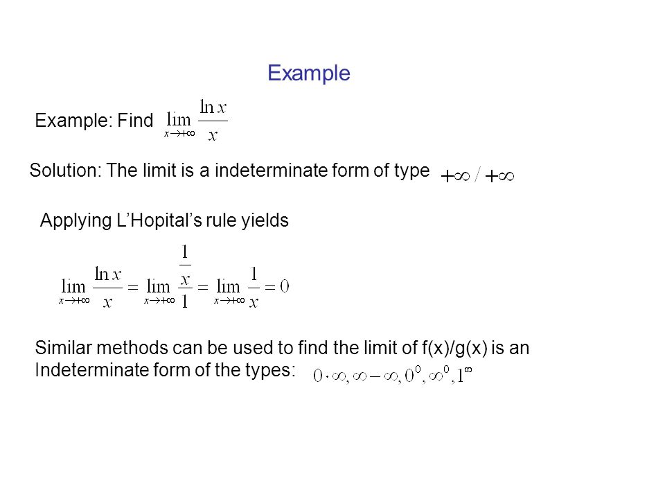 Example Example: Find. Solution: The limit is a indeterminate form of type. Applying L'Hopital's rule yields.