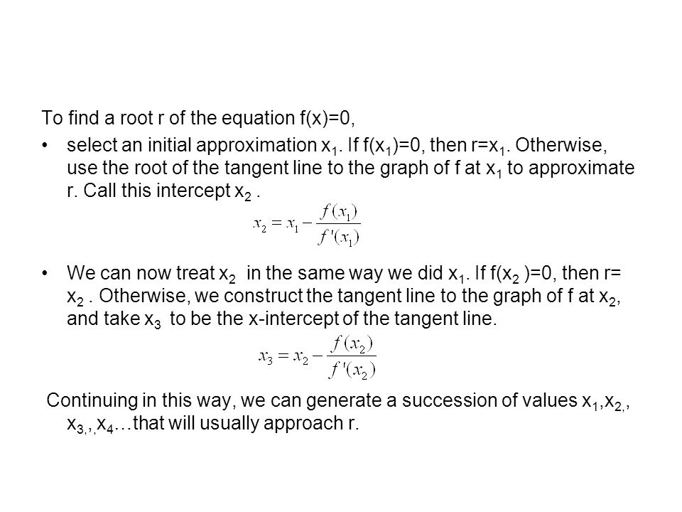 To find a root r of the equation f(x)=0,