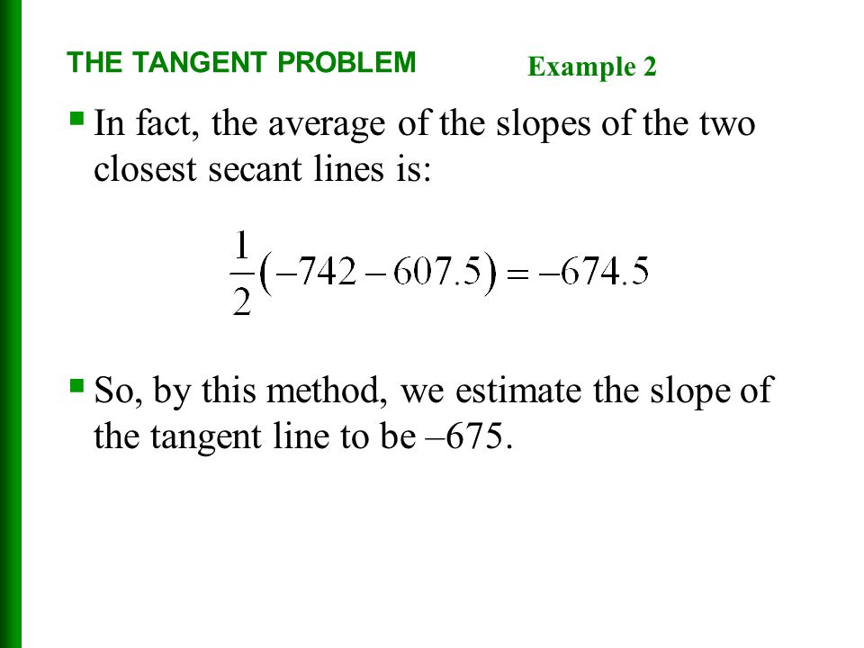 In fact, the average of the slopes of the two closest secant lines is: