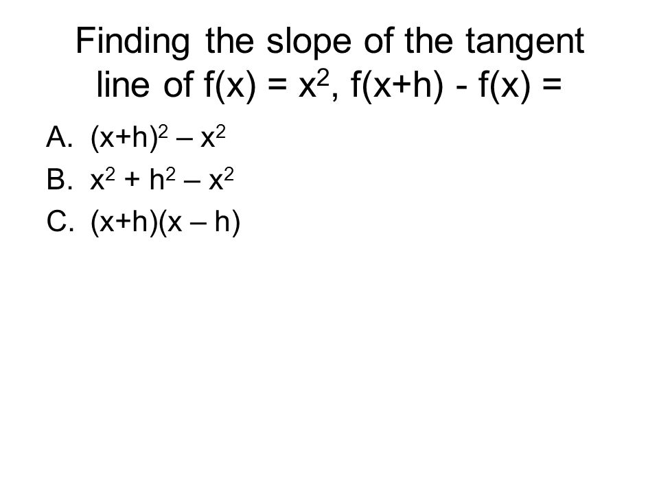 Finding the slope of the tangent line of f(x) = x2, f(x+h) - f(x) =