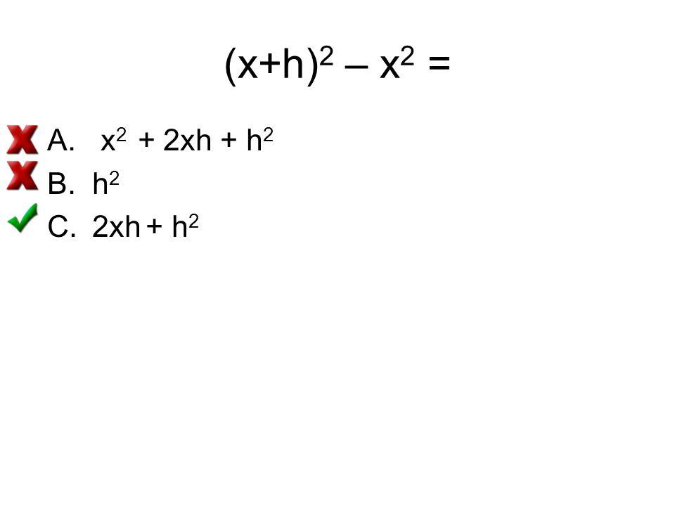 (x+h)2 – x2 = x2 + 2xh + h2 h2 2xh + h2
