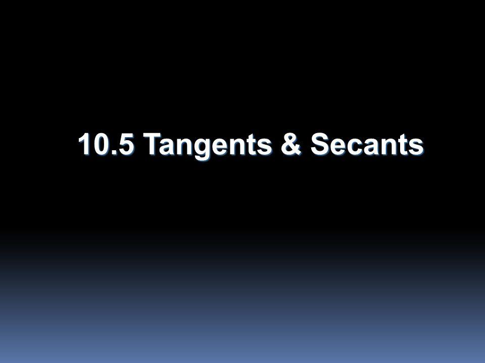 10.5 Tangents & Secants