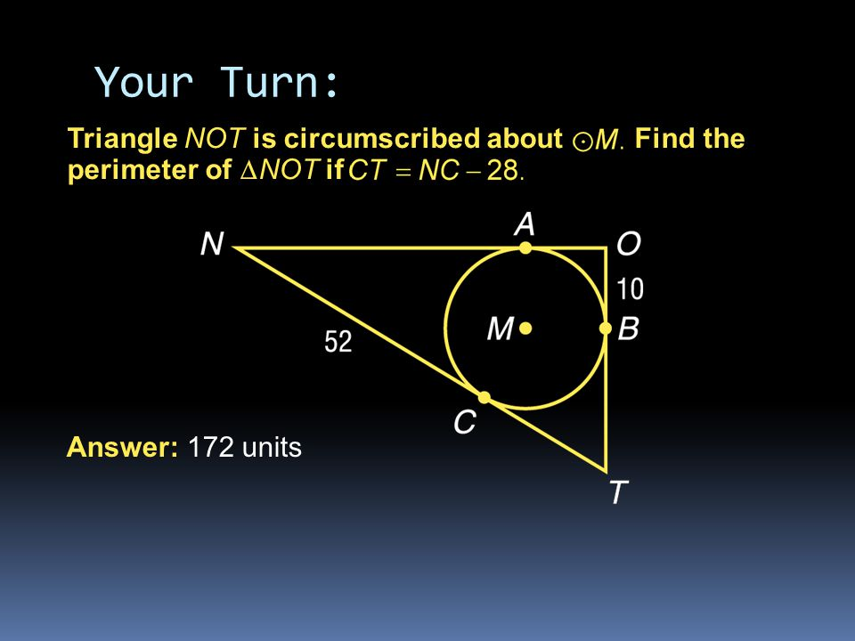Your Turn: Triangle NOT is circumscribed about Find the perimeter of NOT if.