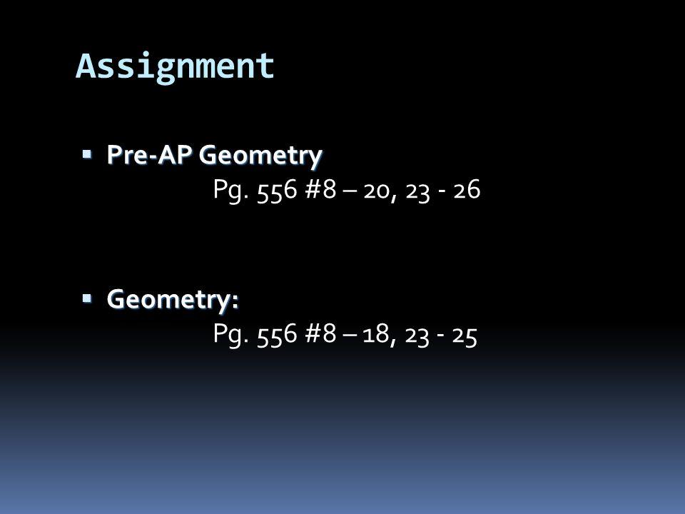Assignment Pre-AP Geometry Pg. 556 #8 – 20, 23 - 26