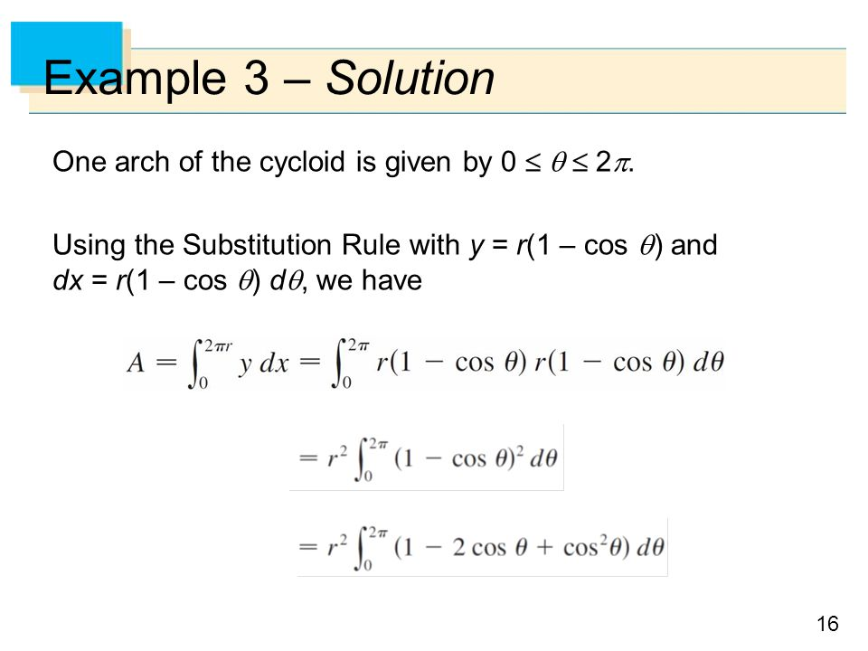 Example 3 – Solution One arch of the cycloid is given by 0    2.