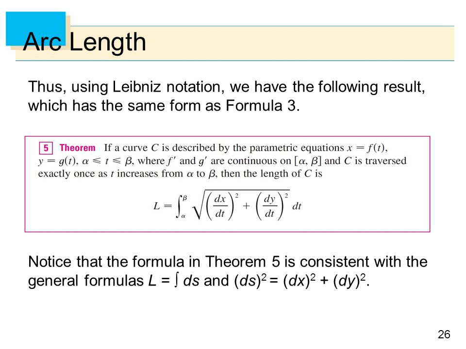 Arc Length Thus, using Leibniz notation, we have the following result, which has the same form as Formula 3.