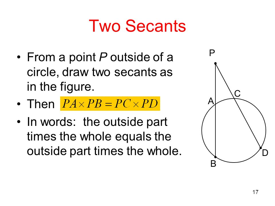 Two Secants P. A. B. C. D. From a point P outside of a circle, draw two secants as in the figure.