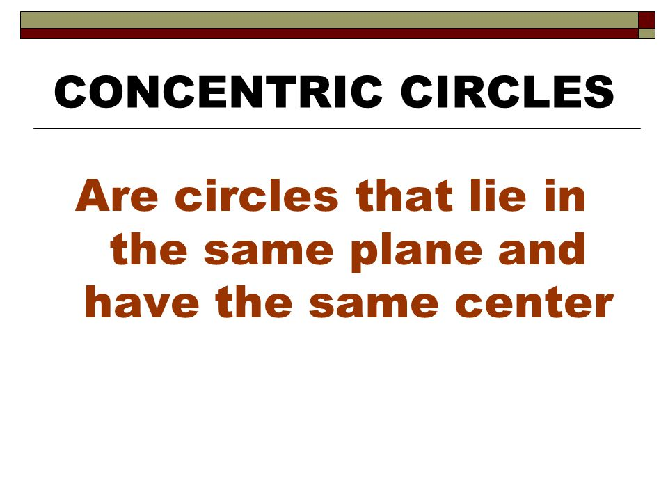 Are circles that lie in the same plane and have the same center