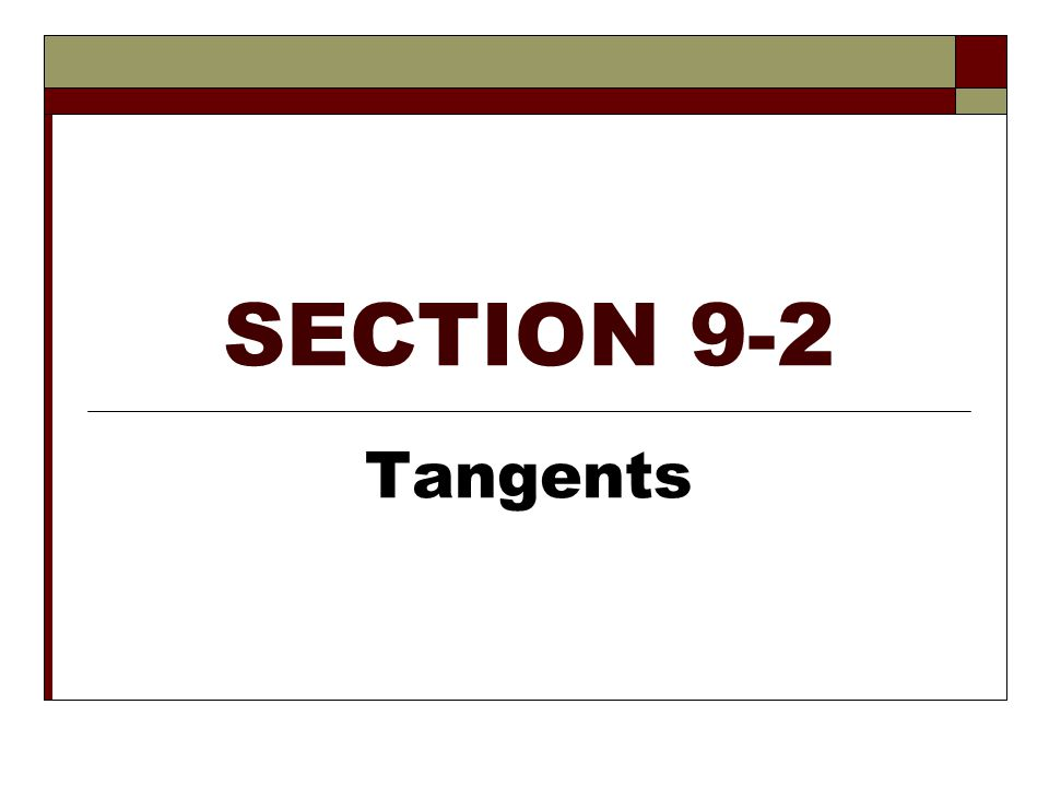 SECTION 9-2 Tangents