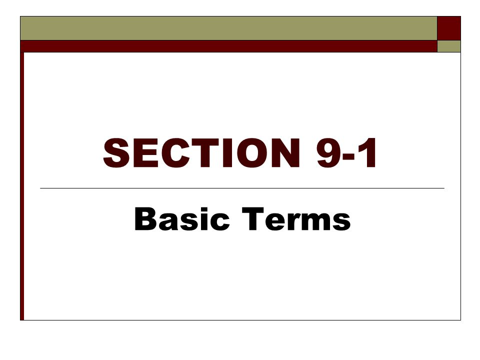 SECTION 9-1 Basic Terms