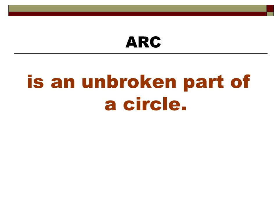 is an unbroken part of a circle.