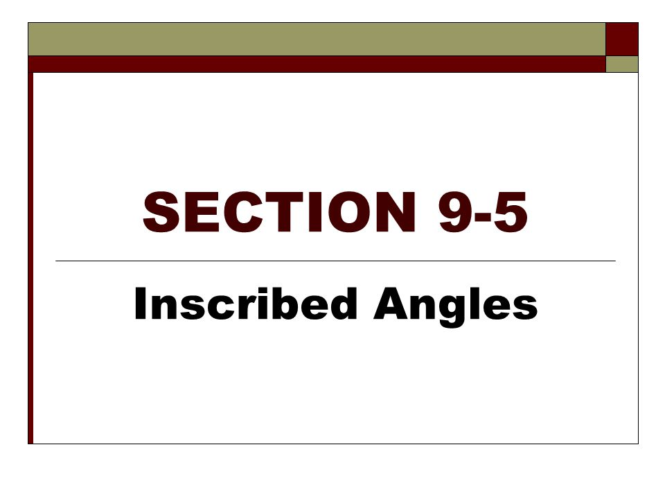 SECTION 9-5 Inscribed Angles