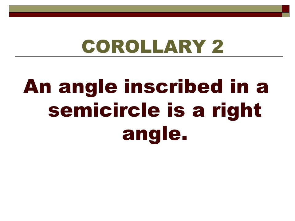 An angle inscribed in a semicircle is a right angle.
