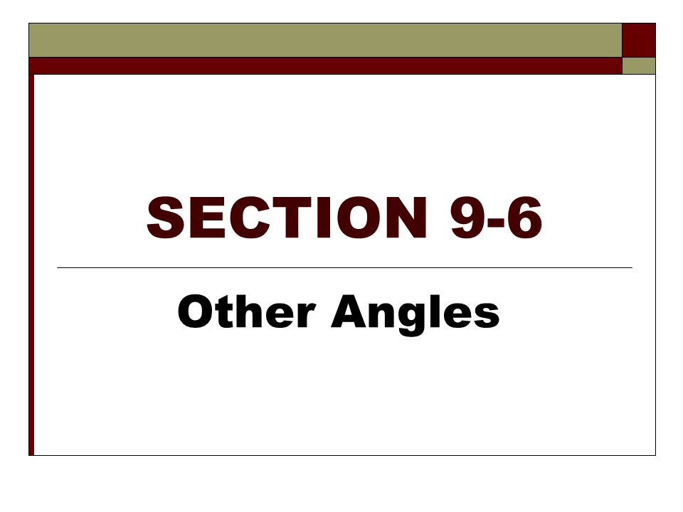 SECTION 9-6 Other Angles