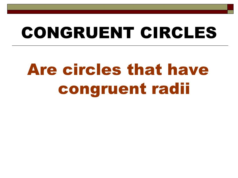 Are circles that have congruent radii