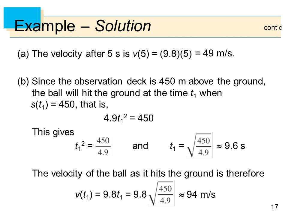 Example – Solution (a) The velocity after 5 s is v(5) = (9.8)(5)