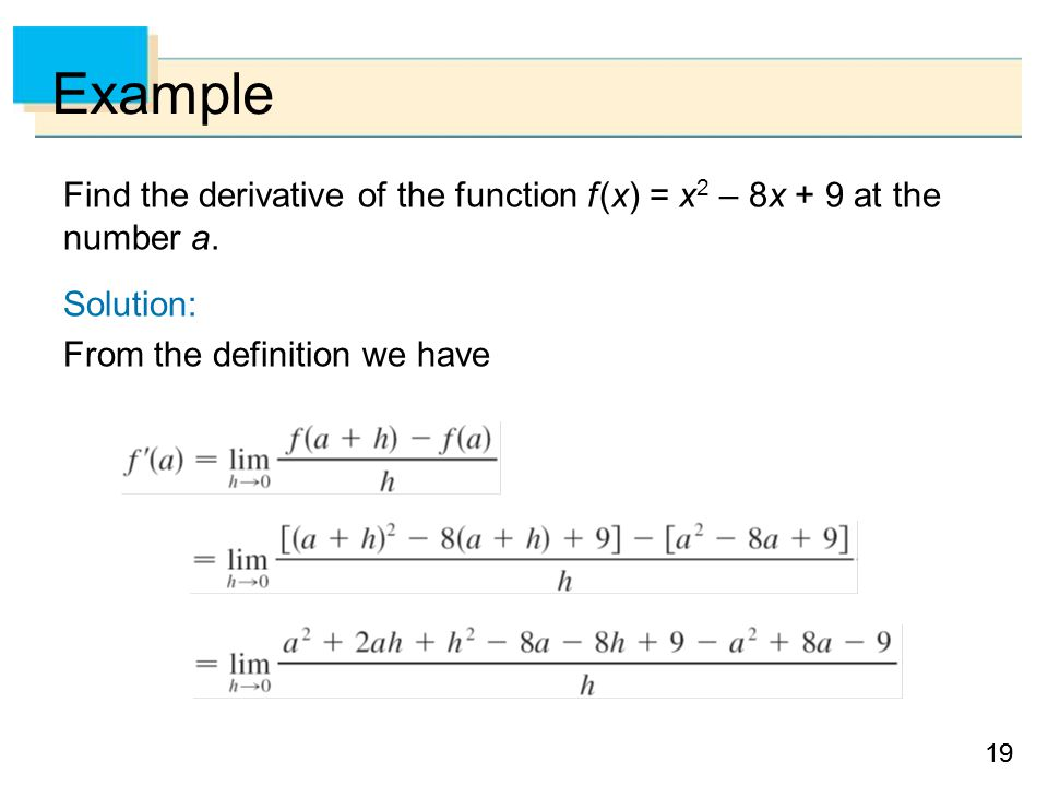 Example Find the derivative of the function f (x) = x2 – 8x + 9 at the number a.