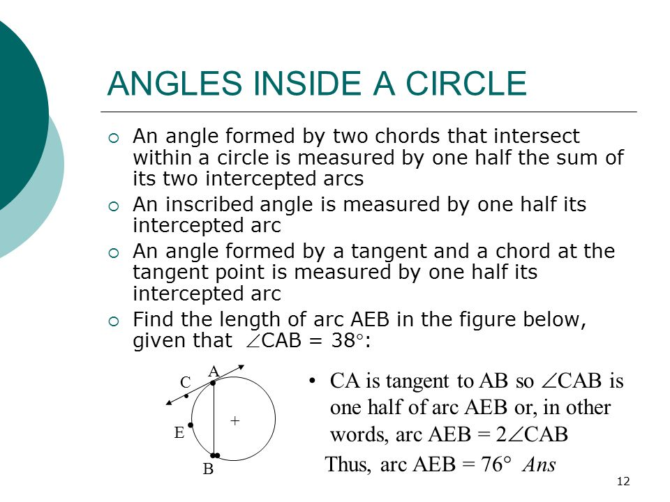 ANGLES INSIDE A CIRCLE An angle formed by two chords that intersect within a circle is measured by one half the sum of its two intercepted arcs.