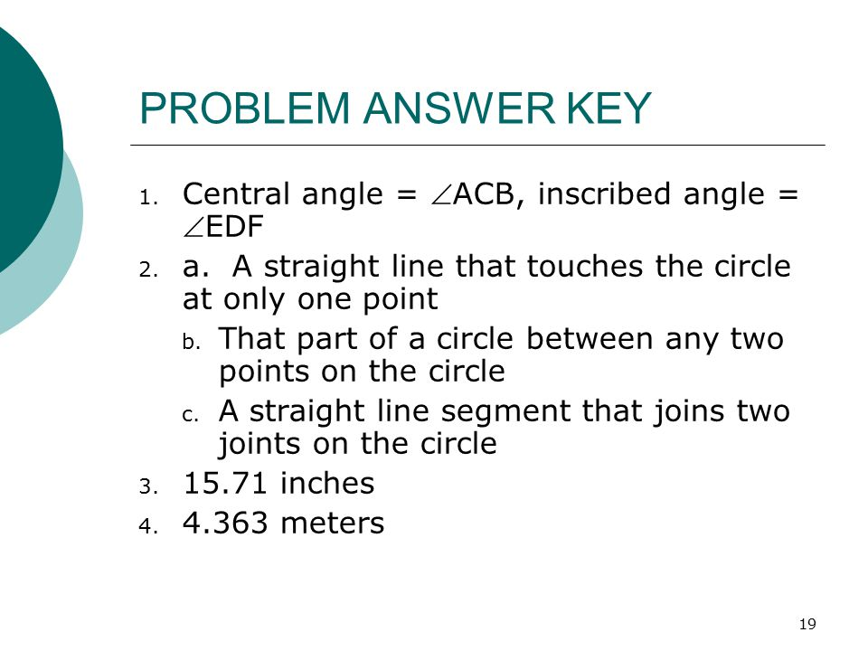 PROBLEM ANSWER KEY Central angle = ACB, inscribed angle = EDF