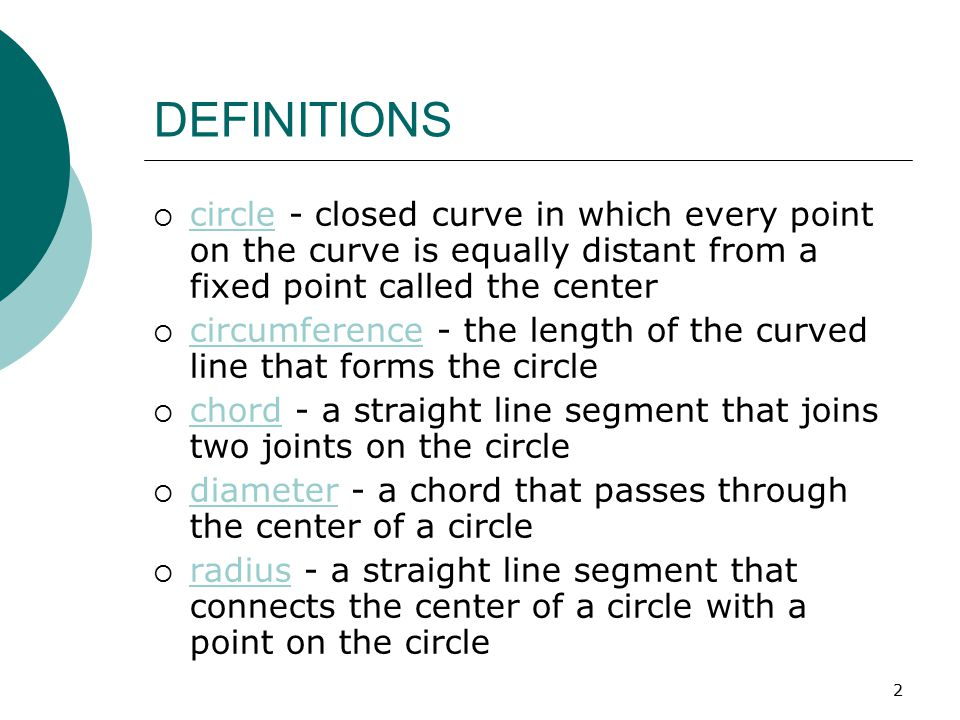DEFINITIONS circle - closed curve in which every point on the curve is equally distant from a fixed point called the center.