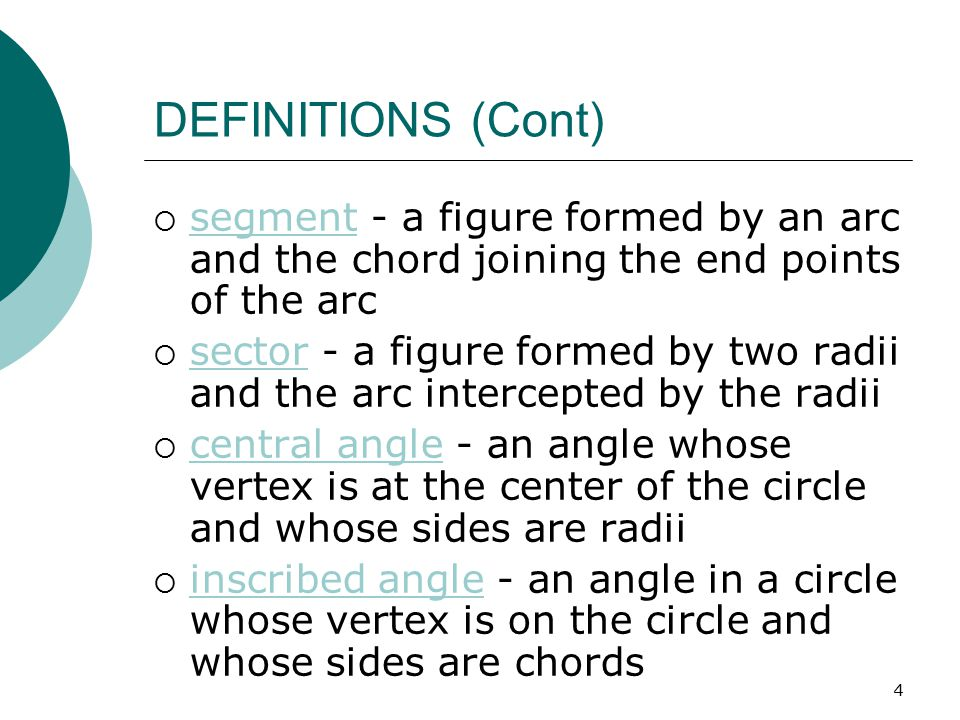 DEFINITIONS (Cont) segment - a figure formed by an arc and the chord joining the end points of the arc.