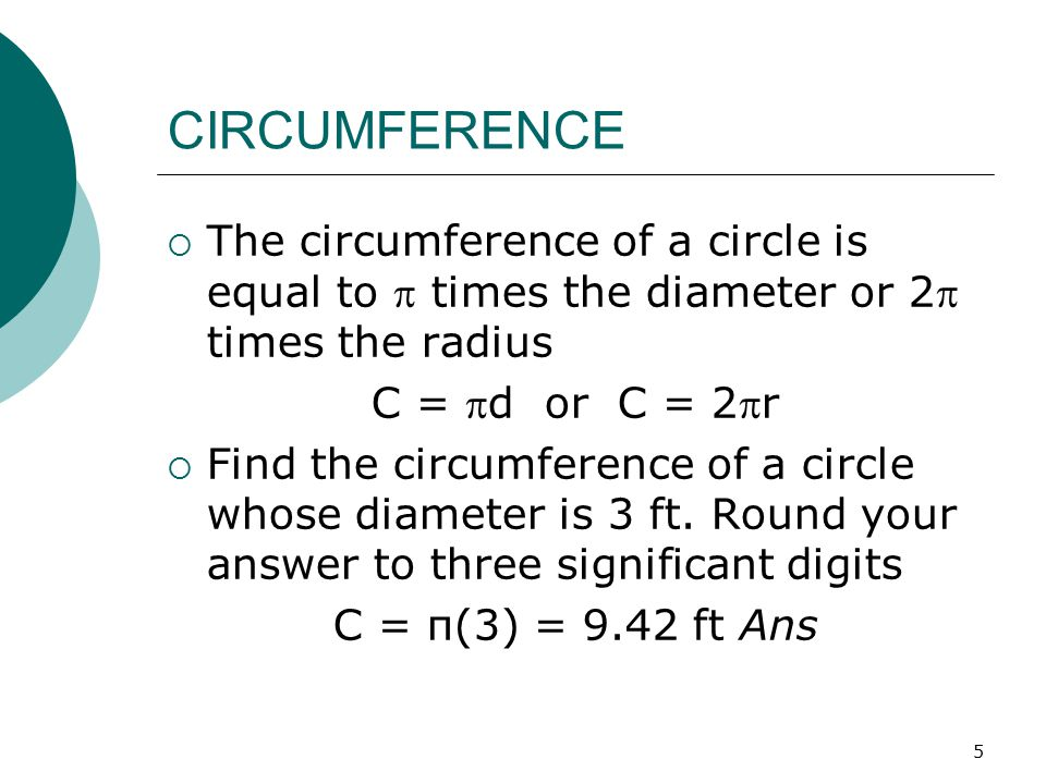 CIRCUMFERENCE The circumference of a circle is equal to  times the diameter or 2 times the radius.
