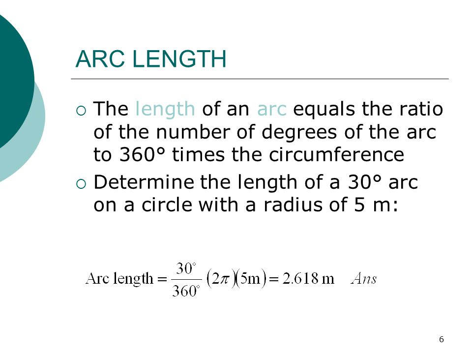 ARC LENGTH The length of an arc equals the ratio of the number of degrees of the arc to 360° times the circumference.