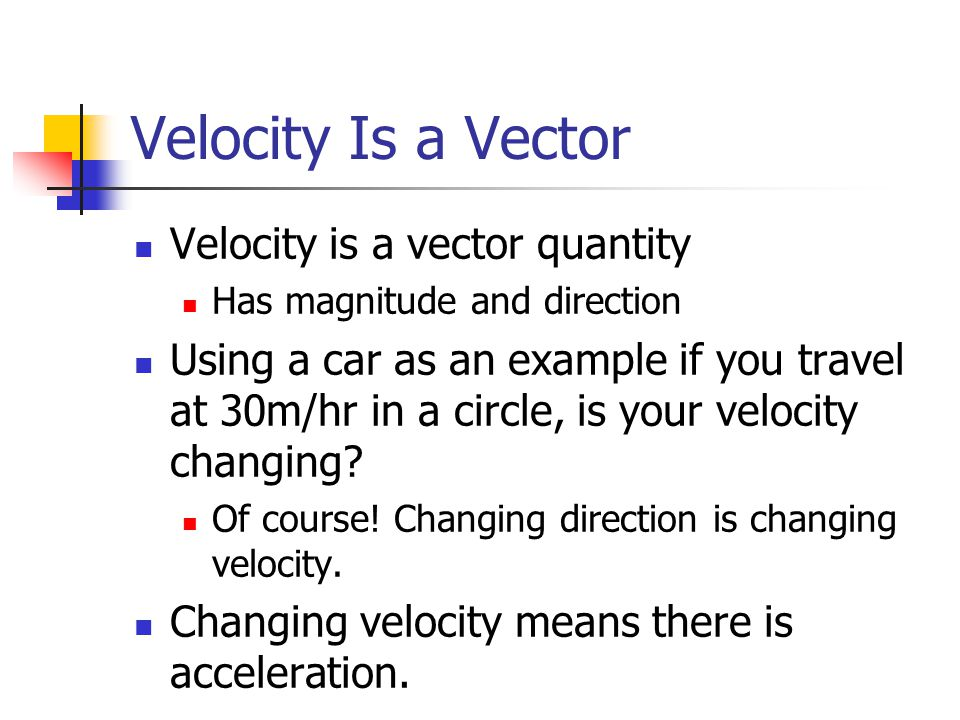 Velocity Is a Vector Velocity is a vector quantity