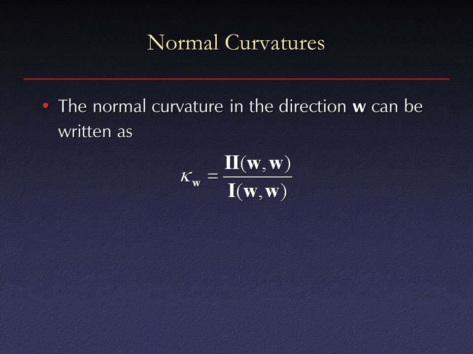 Normal Curvatures The normal curvature in the direction w can be written as