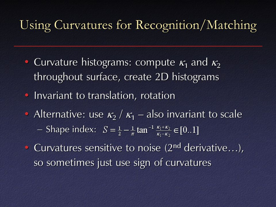 Using Curvatures for Recognition/Matching