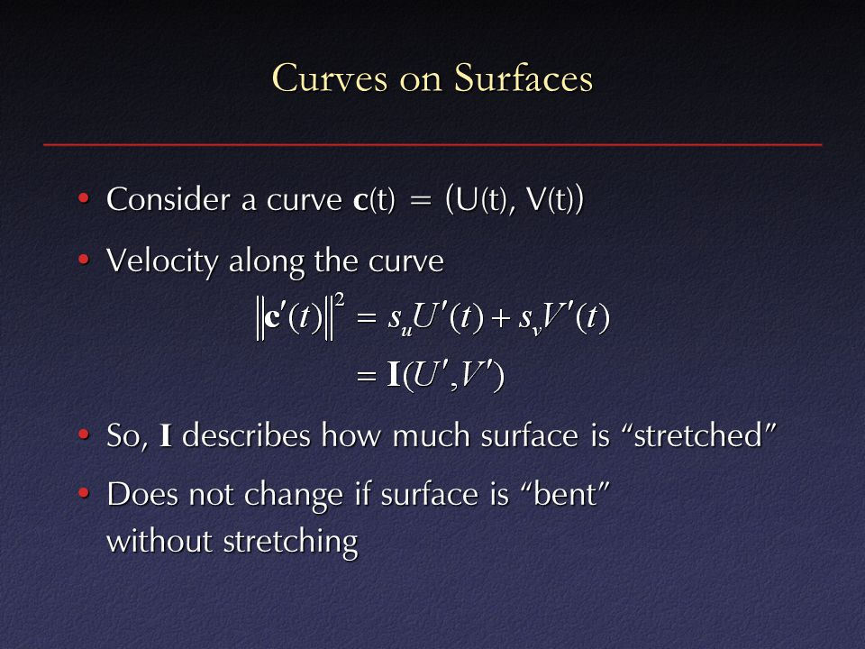 Curves on Surfaces Consider a curve c(t) = (U(t), V(t))