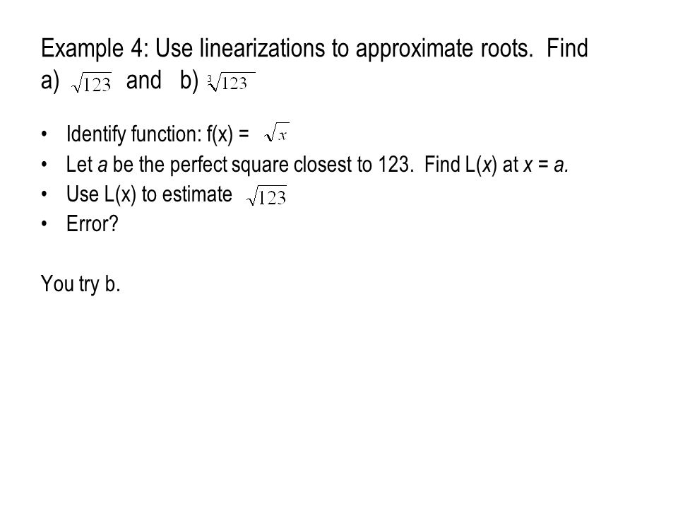Example 4: Use linearizations to approximate roots. Find a) and b)