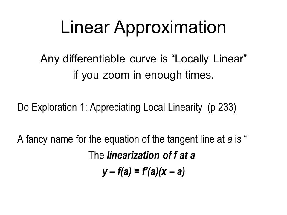 Linear Approximation Any differentiable curve is Locally Linear
