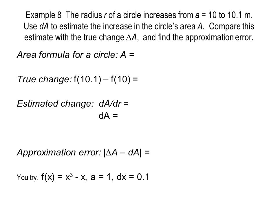 Area formula for a circle: A = True change: f(10.1) – f(10) =
