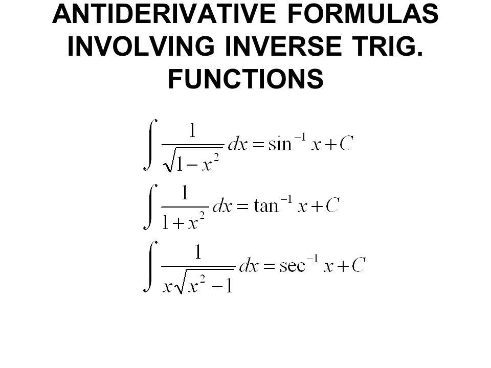 ANTIDERIVATIVE FORMULAS INVOLVING INVERSE TRIG. FUNCTIONS