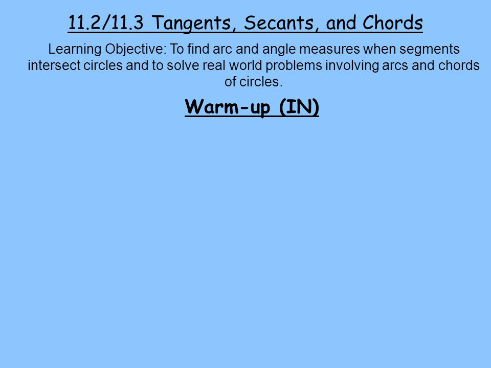 11.2/11.3 Tangents, Secants, and Chords