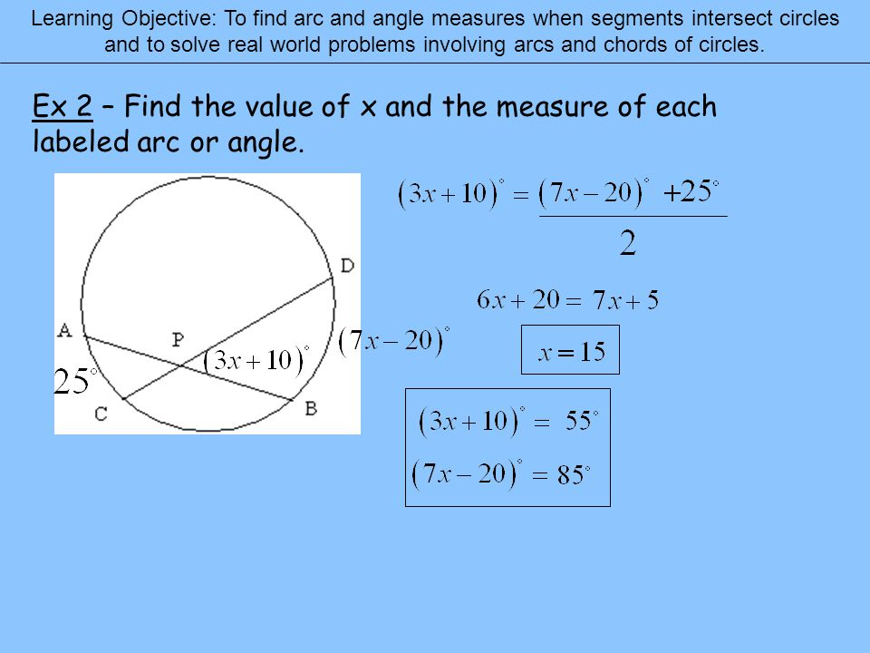 Learning Objective: To find arc and angle measures when segments intersect circles and to solve real world problems involving arcs and chords of circles.