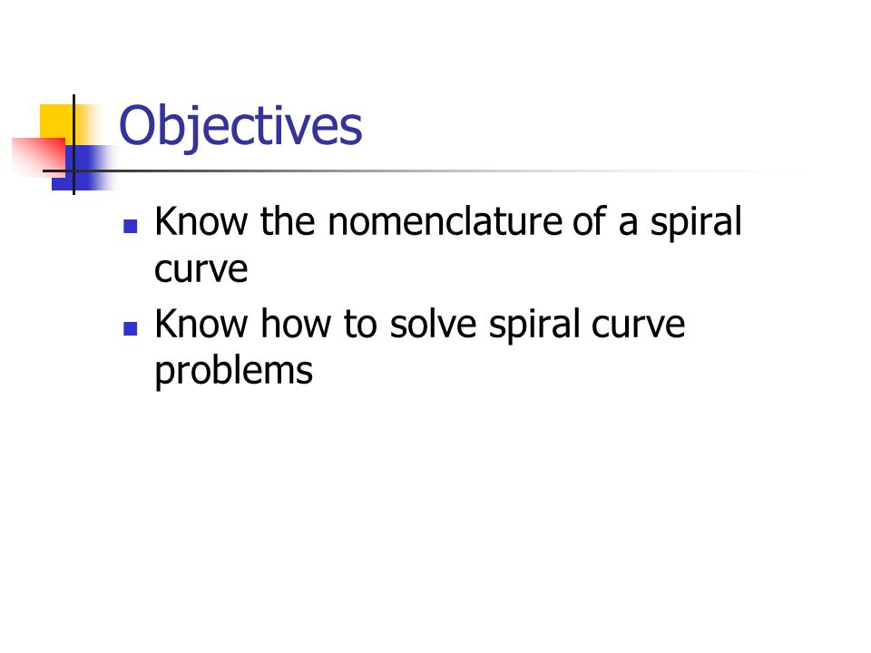 Objectives Know the nomenclature of a spiral curve