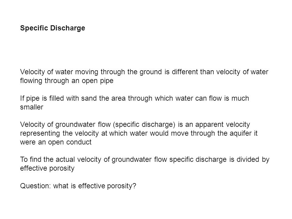 Specific Discharge Velocity of water moving through the ground is different than velocity of water flowing through an open pipe.