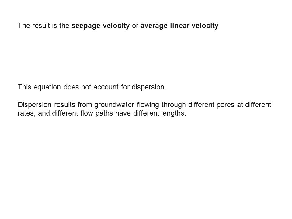 The result is the seepage velocity or average linear velocity