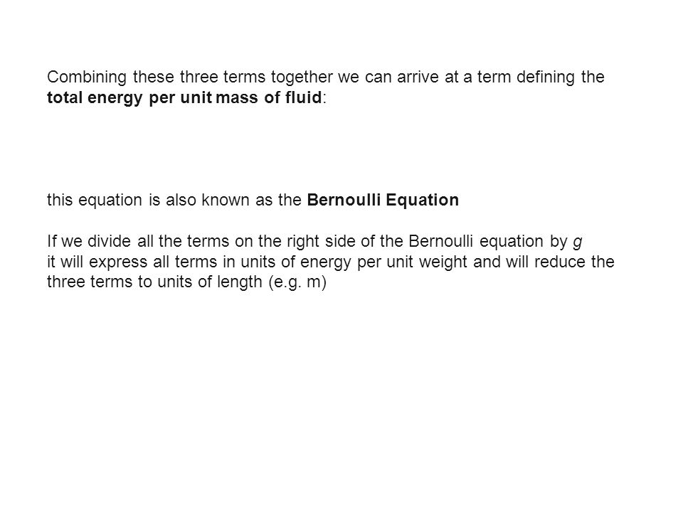 Combining these three terms together we can arrive at a term defining the total energy per unit mass of fluid: