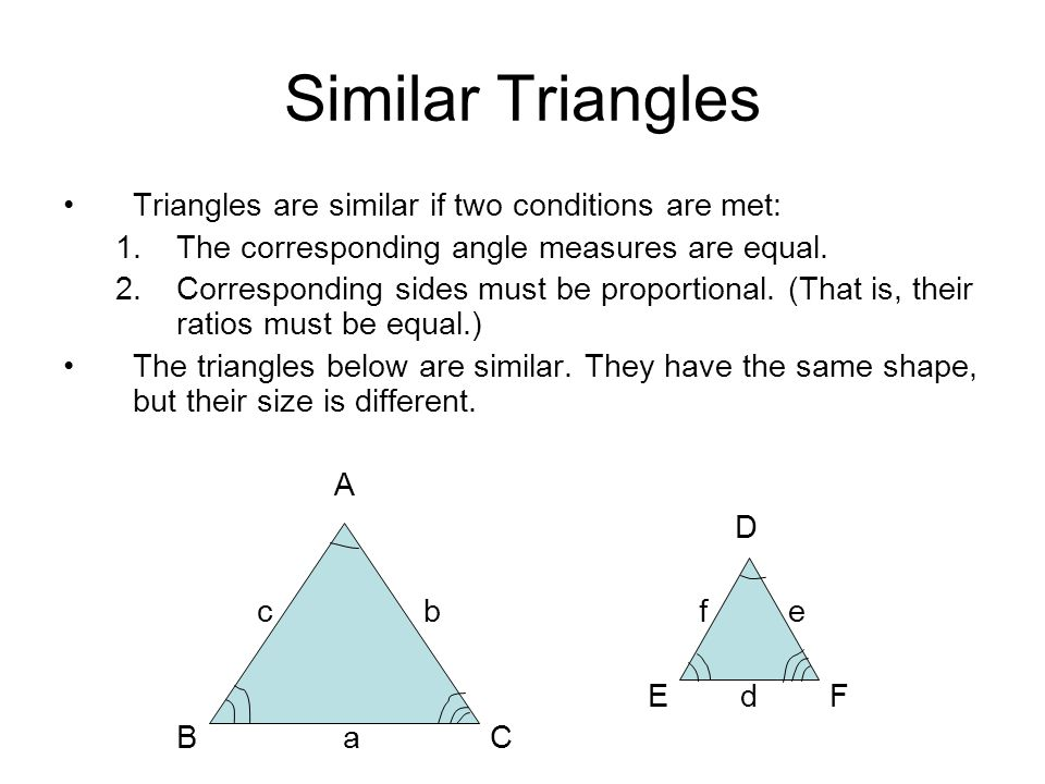 Similar Triangles Triangles are similar if two conditions are met: