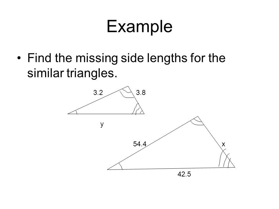 Example Find the missing side lengths for the similar triangles.