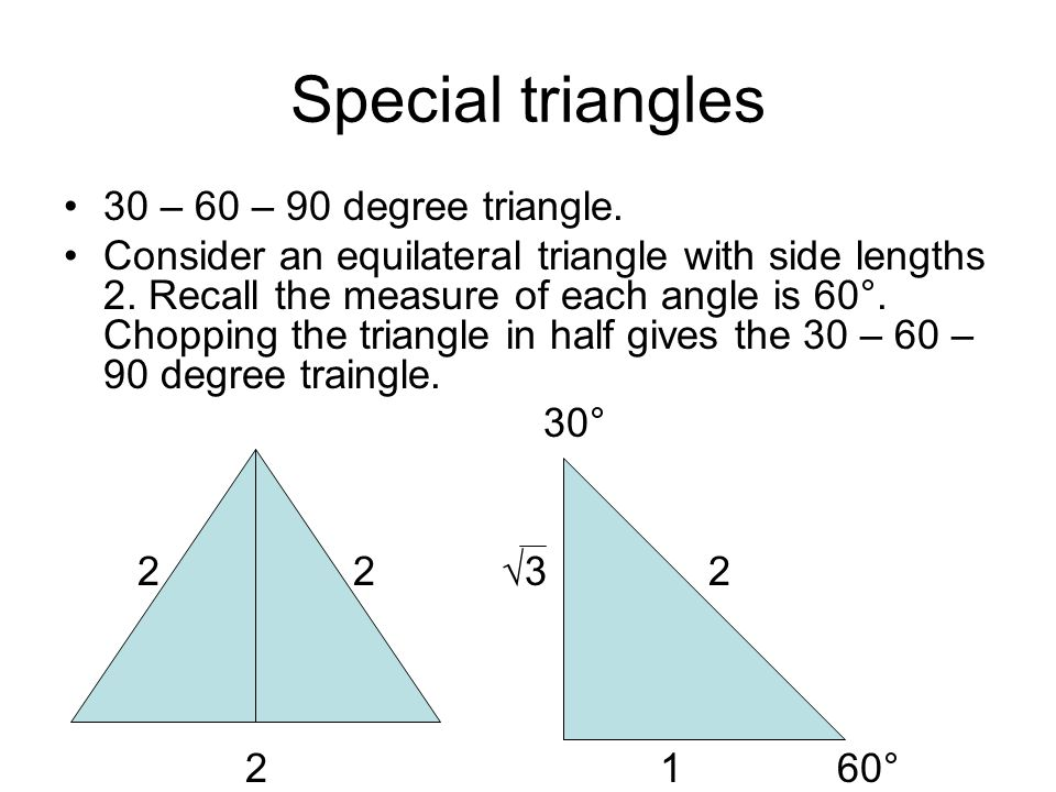 Special triangles 30 – 60 – 90 degree triangle.
