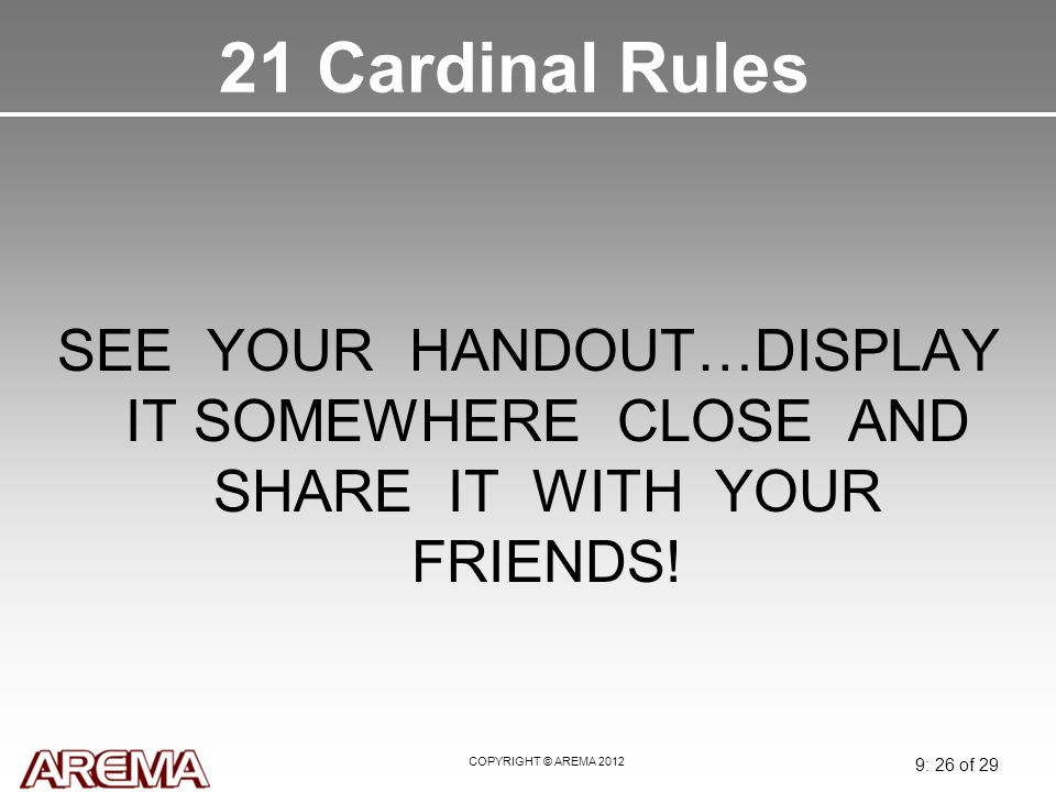 21 Cardinal Rules May 2008. SEE YOUR HANDOUT…DISPLAY IT SOMEWHERE CLOSE AND SHARE IT WITH YOUR FRIENDS!