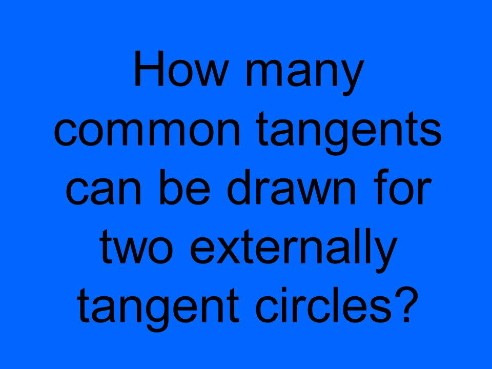 How many common tangents can be drawn for two externally tangent circles