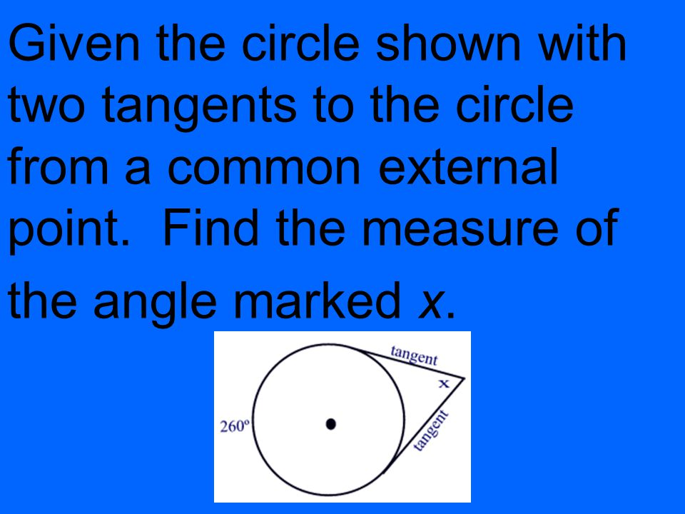 Given the circle shown with two tangents to the circle from a common external point.