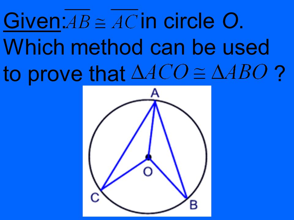 Given: in circle O. Which method can be used to prove that