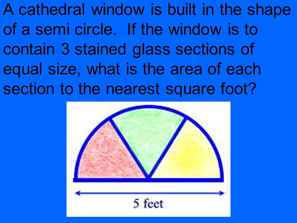 A cathedral window is built in the shape of a semi circle